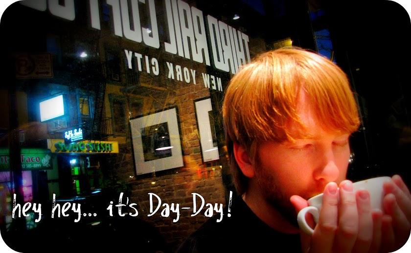 hey hey...it's Day-Day!