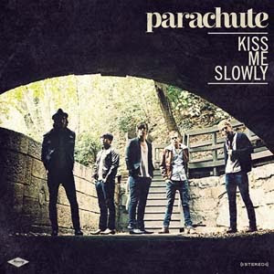 Parachute - Kiss Me Slowly Lyrics | Letras | Lirik | Tekst | Text | Testo | Paroles - Source: mp3junkyard.blogspot.com