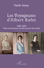 Les voyageuses d'Albert Kahn, vingt-sept femmes à la découverte du monde. 2014