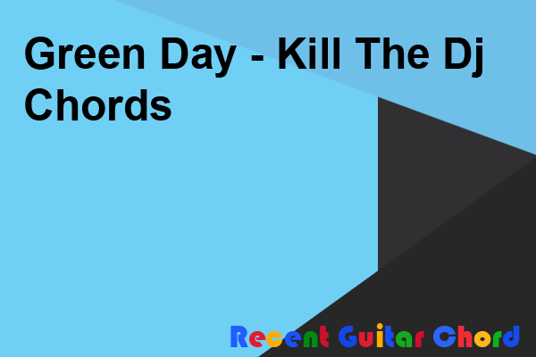 Green Day - Kill The Dj Chords