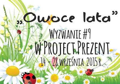 http://projectprezent.blogspot.com/2015/09/wyzwanie-9-owoce-lata.html
