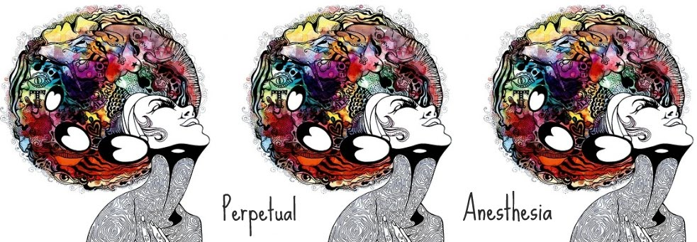 Perpetual Anesthesia