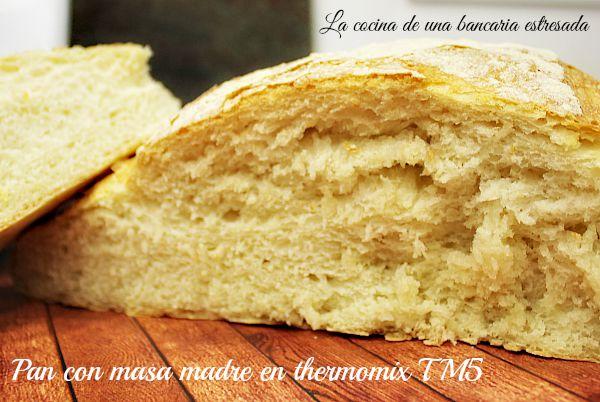 La Cocina Con Thermomix | Pan Con Masa Madre Nueva Receta Con Thermomix Tm5 Cocina De Una