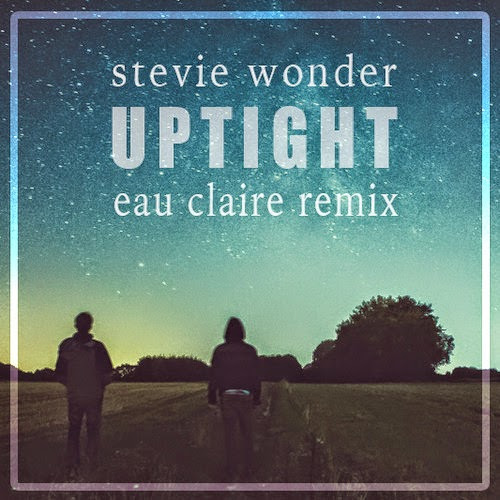 Stevie Wonder - Uptight (Eau Claire Remix)