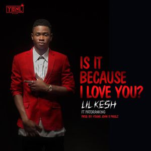 [Music] Lil Kesh feat Patoranking - Is It Because I Love You? [Download]