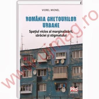 A apărut cartea ROMÂNIA GHETOURILOR URBANE