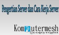 Pengertian Server dan Cara Kerja Server
