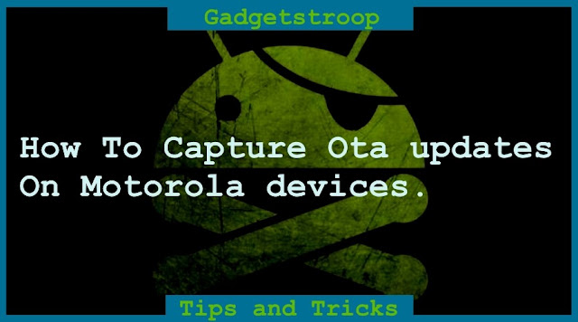 How to capture over the air ota updates on motorola devices
