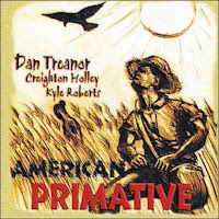 Dan Treanor, Creighton Holley & Kyle Roberts - American Primative