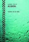 """""""ÁCIDOS, RELATOS DE LA VIDA"""""""