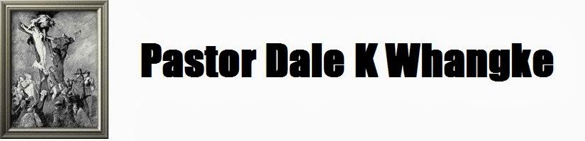 Pastor Dale K Whangke