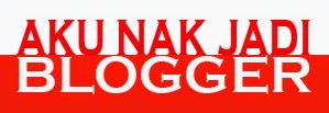 Aku Nak Jadi Blogger Part 1