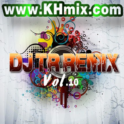 [Album Mix] DJ TR Remix Vol 10 | Khmer Remix 2014