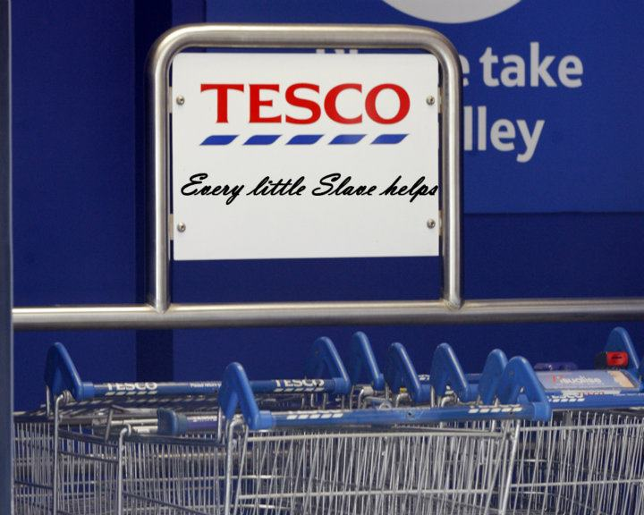Every Slave Helps Tesco Profits