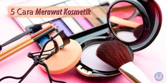 5 Cara Merawat Kosmetik