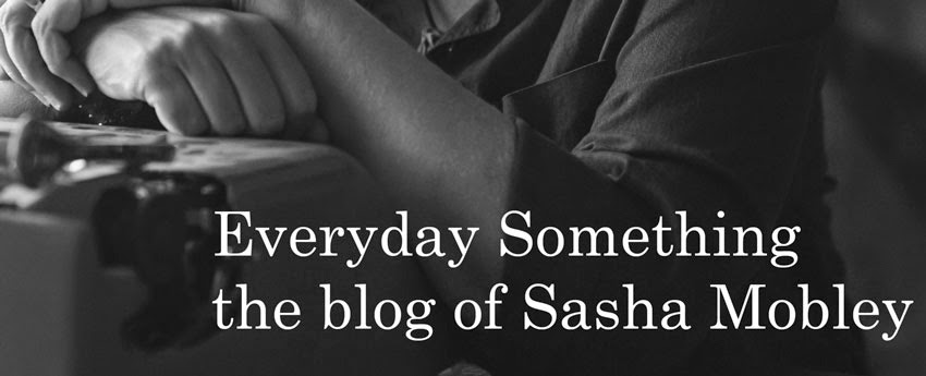 Everyday Something -- the blog of Sasha Mobley