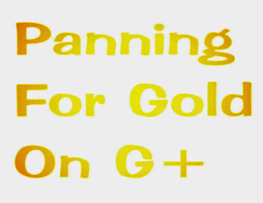 Panning for Gold on G+