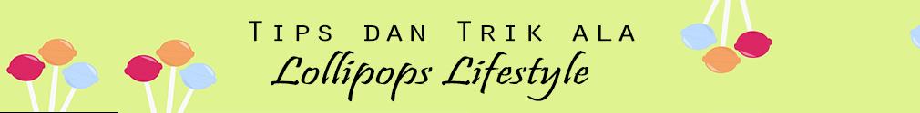 Tips Dan Trik Lollipops Lifestyle, Tips Dan Trik Yang Unik Lollipop, Tips Dan Trik Yang Menarik