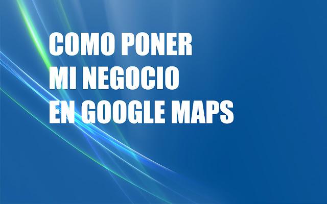 Como poner mi empresa en google maps