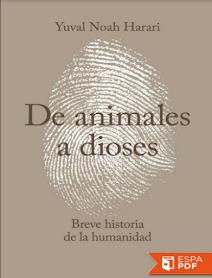 De animales a dioses: Breve historia de la humanidad Yuval Noah Harari