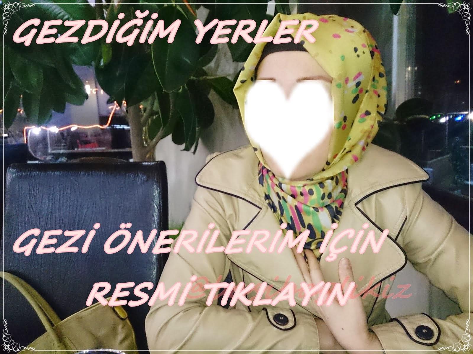 GEZİ ÖNERİLERİ/GEZDİĞİM YERLER