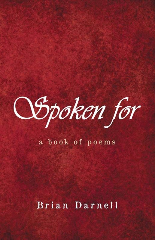 NOW AVAILABLE at AMAZON and SHERIAR BOOKS -- SPOKEN FOR - a book of poems by Brian Darnell