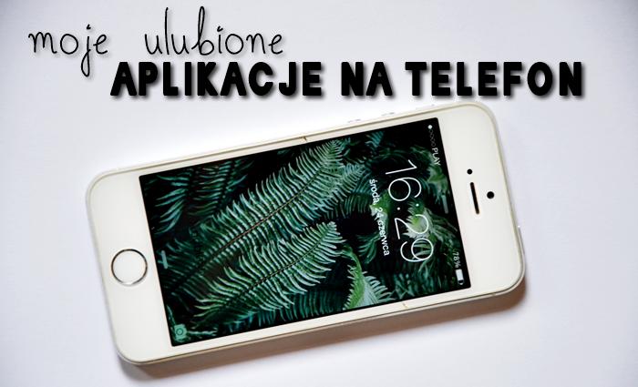ULUBIONE APLIKACJE NA TELEFON