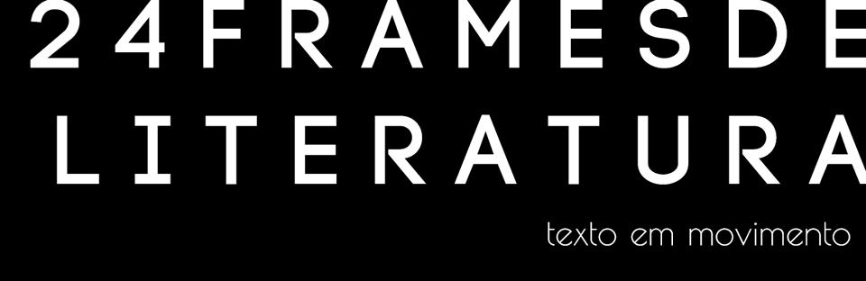 24 Frames de Literatura: Texto em movimento