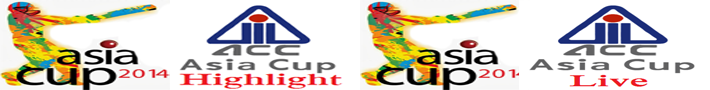 Asia Cup 2014 Live and Hightlights