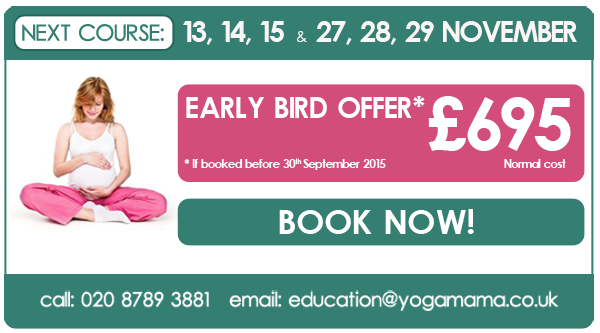 November 2015 Pregnancy Yoga Teacher Training with Yoga Mama. Early bird offer: £695, if booked before 30 September 2015. Email education@yogamama.co.uk for an application form.