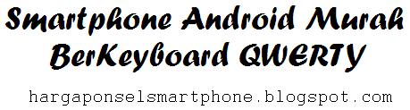 Smartphone Android Murah Berkeypad QWERTY