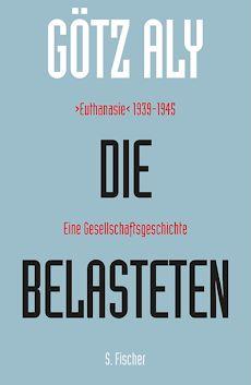 Buchempfehlung: GÖTZ ALY: DIE BELASTETEN, S. Fischer, 2013