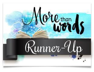 I won (Runners up) at More Than Words!