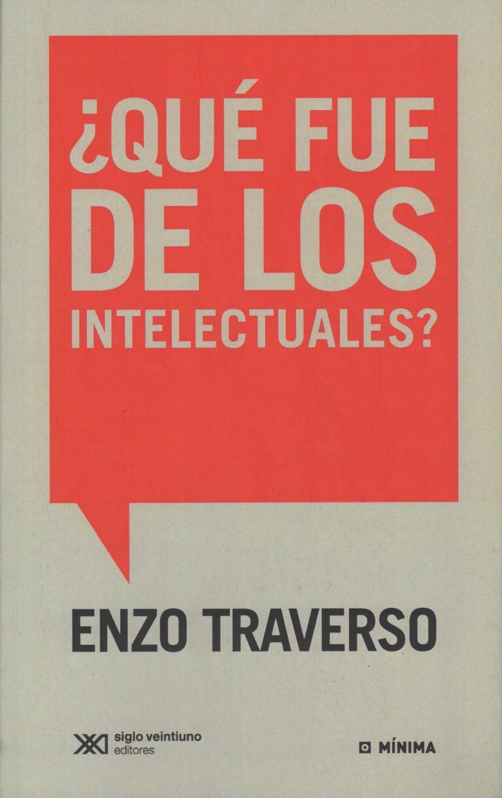 Enzo Traverso (¿Qué fue de los intelectuales?)