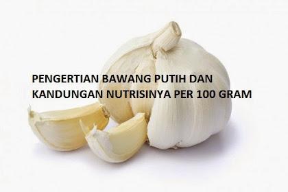 Pengertian Bawang Putih dan Kandungan Nutrisi per 100 gram