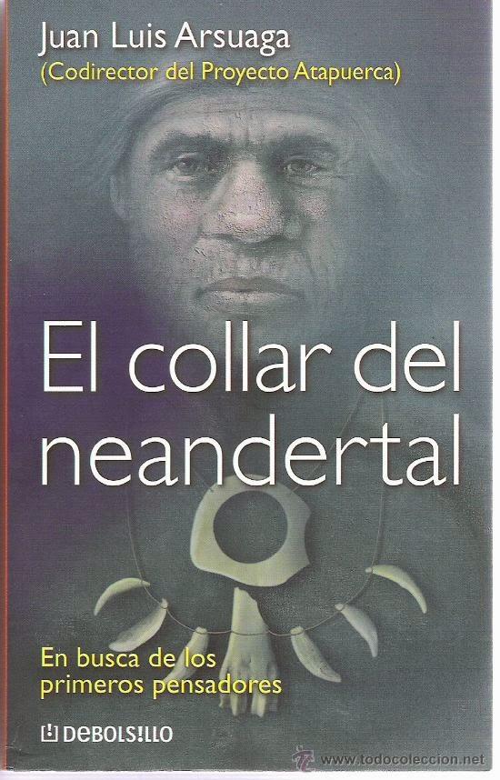 El collar del neandertal : en busca de los primeros pensadores / Juan Luis Arsuaga