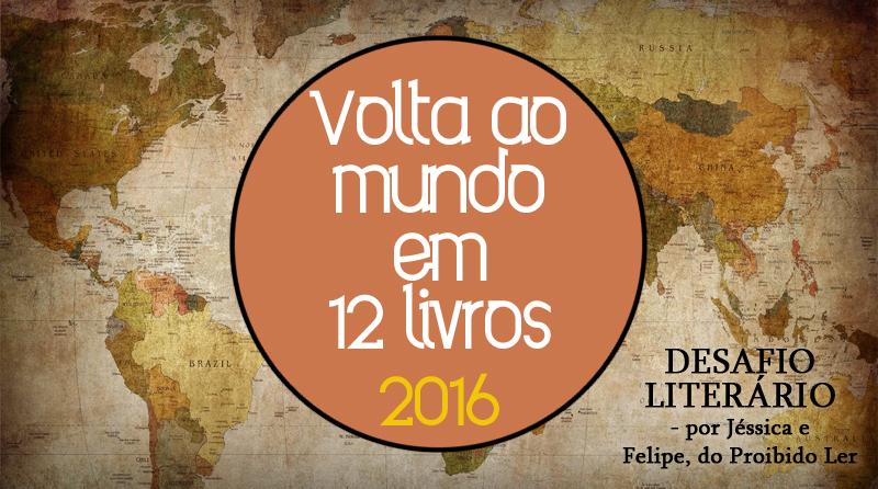 """Na capa: Imagem de um mapa do mundo com aparência antiga de fundo, no centro sobre ela um círculo grande laranja com o texto """"Volta ao Mundo em 12 Livros 2016"""" e no canto o texto em preto """"Desafio Literário por Jéssica e Felipe"""""""