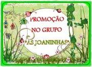 """PROMOÇÃO EXCLUSIVA PARA O GRUPO """"AS JOANINHAS"""""""