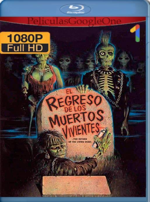 EL REGRESO DE LOS MUERTOS VIVIENTES (1985) BRRip [1080p] [Latino] [GoogleDrive]