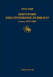 P. Baffi, Servitore dell'interesse pubblico 1937-1989, a cura di Beniamino A. Piccone, Aragno 2016