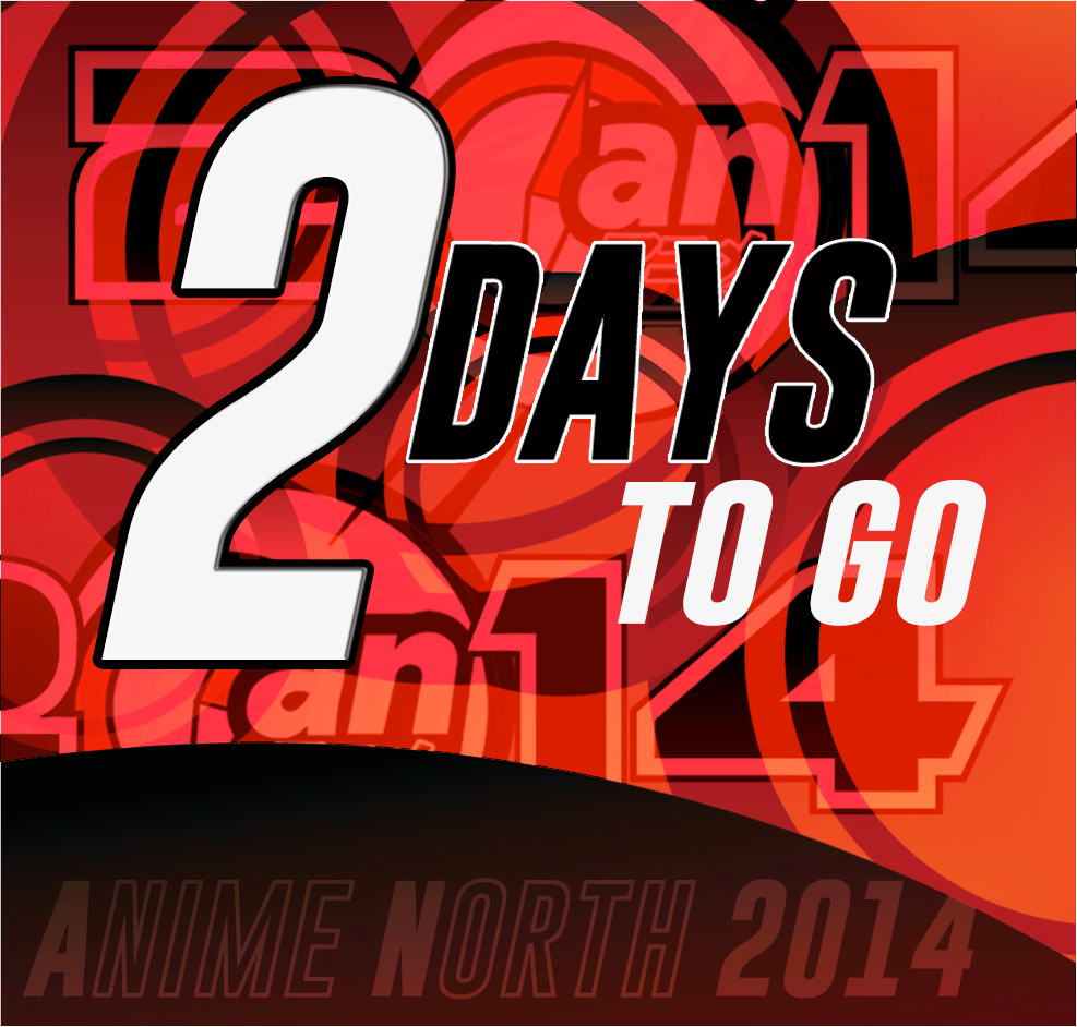 Anime North In Just 2 Days!!!