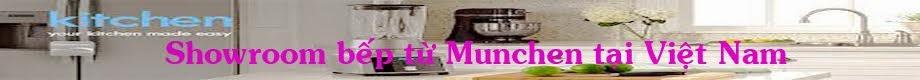 Bếp từ Munchen - Showroom cấp 1 bếp từ âm Munchen tại Việt Nam