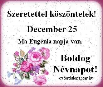 December 25 - Eugénia névnap