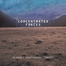 Ed Rowe x Sleep Sinatra x Concept - Concentrated Forces (Album)