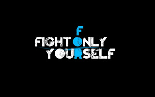 FIGHT ONLY FOR YOURSELF