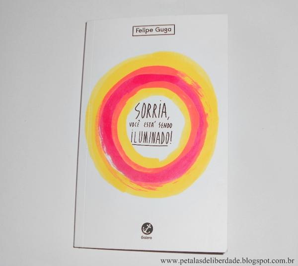 Resenha, livro, Sorria, você está sendo iluminado!, Felipe Guga, Galera Record, ilustrações, instagram, ofelipeguga, comprar, opinião, capa, iluminar