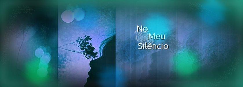 No meu Silêncio...