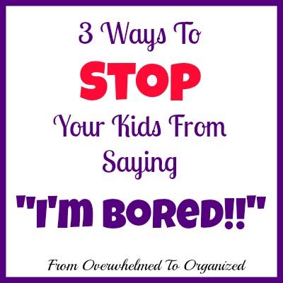 3 Ways To Stop Your Kids From Saying Quot I M Bored Quot From