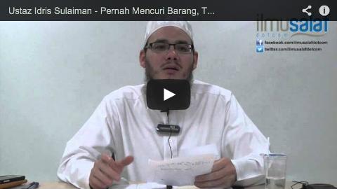 Ustaz Idris Sulaiman – Pernah Mencuri Barang, Tapi Dah Tak Jumpa Pemilik Barang Itu