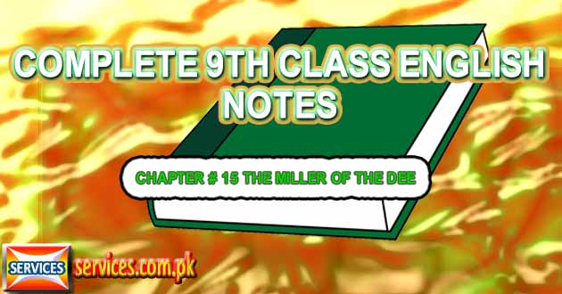 9th Class English Notes CHAPTER # 15 THE MILLER OF THE DEE